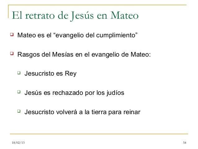 """El retrato de Jesús en Mateo   Mateo es el """"evangelio del cumplimiento""""   Rasgos del Mesías en el evangelio de Mateo:   ..."""
