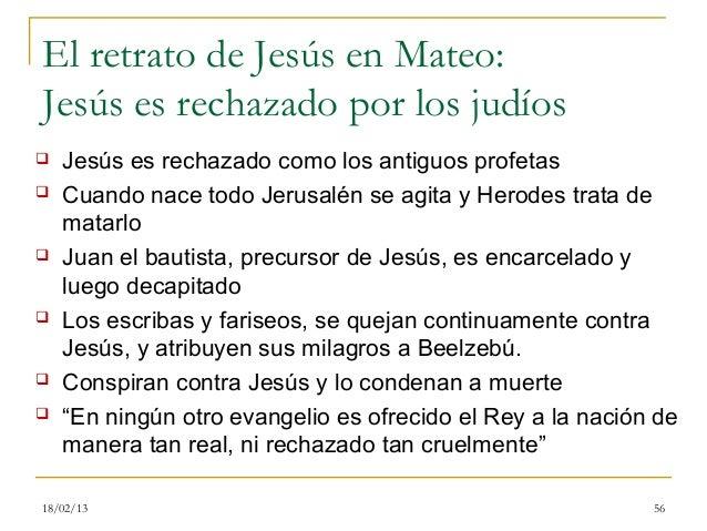 El retrato de Jesús en Mateo:Jesús es rechazado por los judíos   Jesús es rechazado como los antiguos profetas   Cuando ...