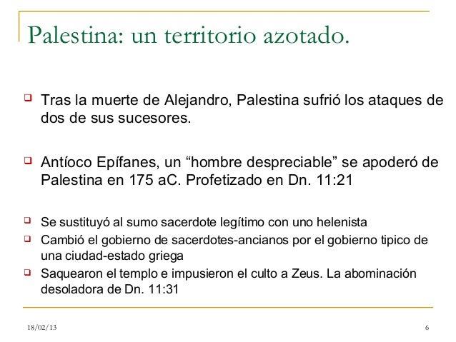 Palestina: un territorio azotado.   Tras la muerte de Alejandro, Palestina sufrió los ataques de    dos de sus sucesores....