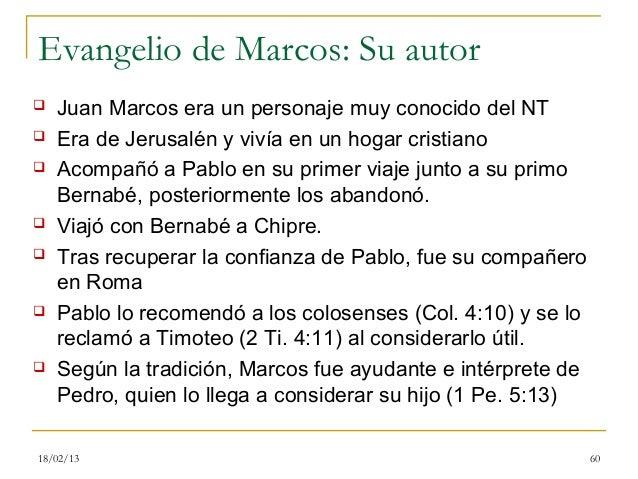 Evangelio de Marcos: Su autor   Juan Marcos era un personaje muy conocido del NT   Era de Jerusalén y vivía en un hogar ...