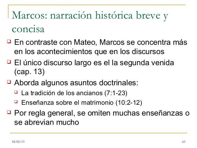 Marcos: narración histórica breve y    concisa    En contraste con Mateo, Marcos se concentra más     en los acontecimien...
