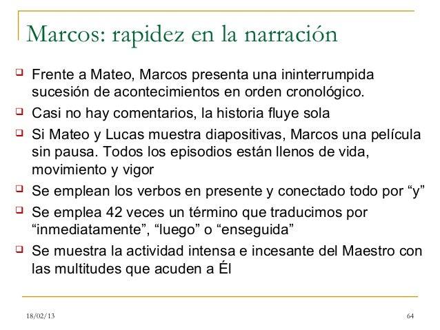 Marcos: rapidez en la narración    Frente a Mateo, Marcos presenta una ininterrumpida     sucesión de acontecimientos en ...