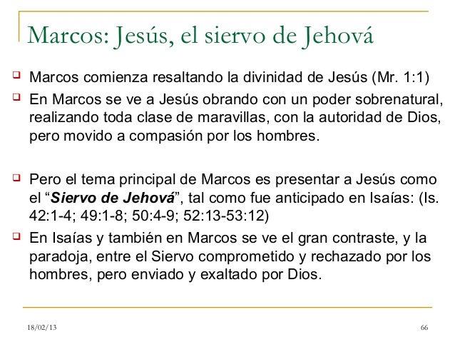 Marcos: Jesús, el siervo de Jehová   Marcos comienza resaltando la divinidad de Jesús (Mr. 1:1)   En Marcos se ve a Jesú...