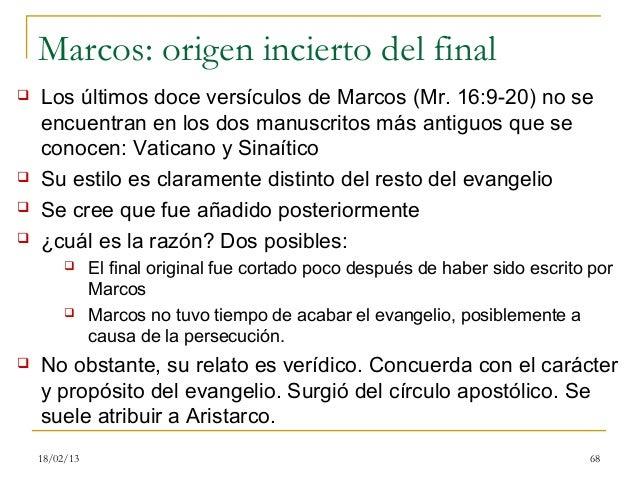 Marcos: origen incierto del final   Los últimos doce versículos de Marcos (Mr. 16:9-20) no se    encuentran en los dos ma...
