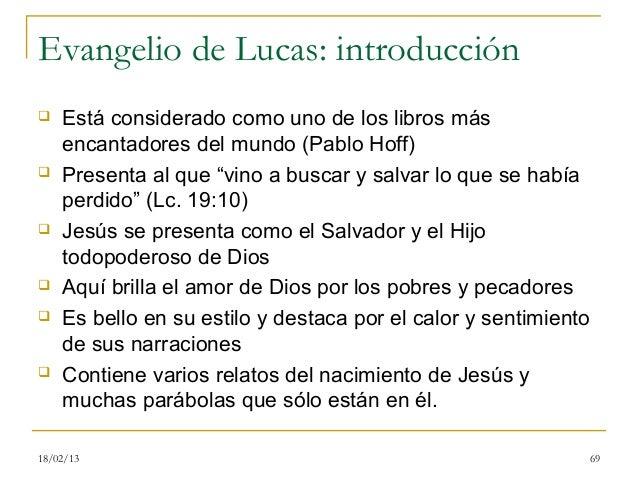 Evangelio de Lucas: introducción   Está considerado como uno de los libros más    encantadores del mundo (Pablo Hoff)   ...