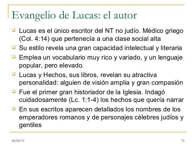 Evangelio de Lucas: el autor   Lucas es el único escritor del NT no judío. Médico griego    (Col. 4:14) que pertenecía a ...