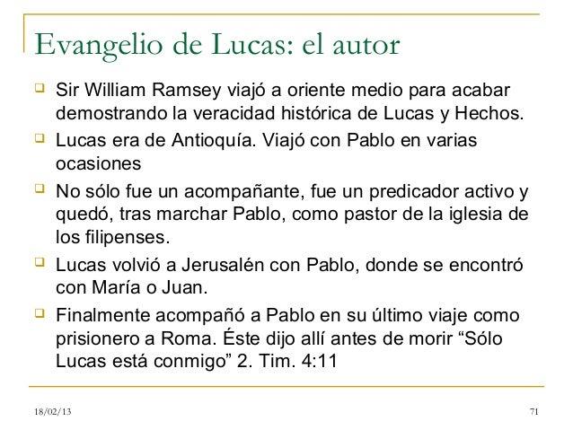 Evangelio de Lucas: el autor   Sir William Ramsey viajó a oriente medio para acabar    demostrando la veracidad histórica...