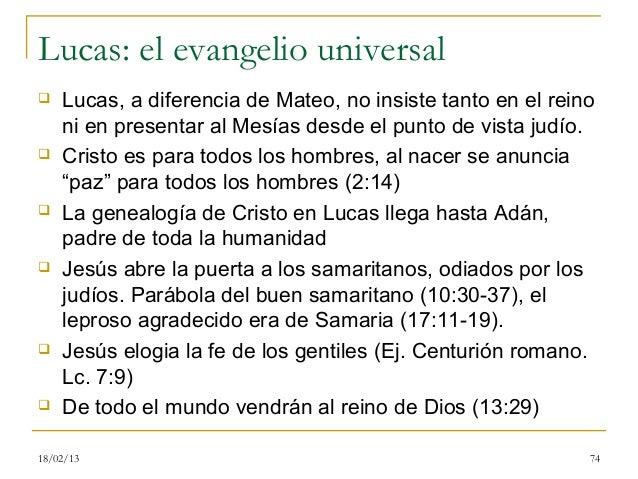 Lucas: el evangelio universal   Lucas, a diferencia de Mateo, no insiste tanto en el reino    ni en presentar al Mesías d...