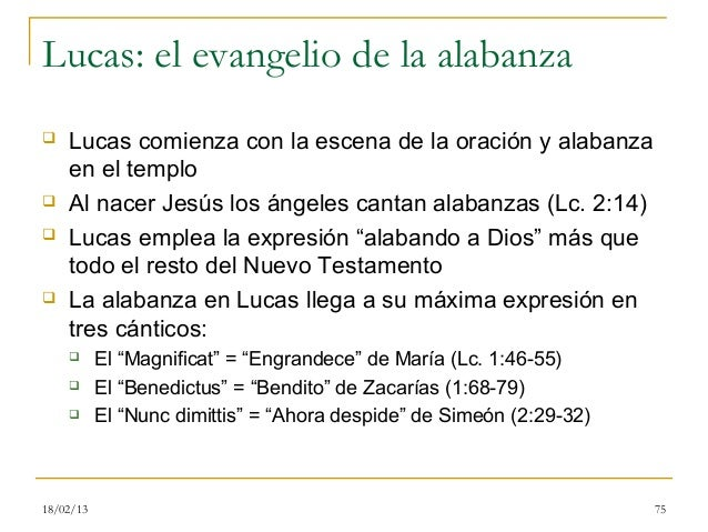 Lucas: el evangelio de la alabanza   Lucas comienza con la escena de la oración y alabanza    en el templo   Al nacer Je...