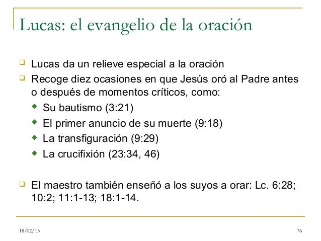 Lucas: el evangelio de la oración   Lucas da un relieve especial a la oración   Recoge diez ocasiones en que Jesús oró a...