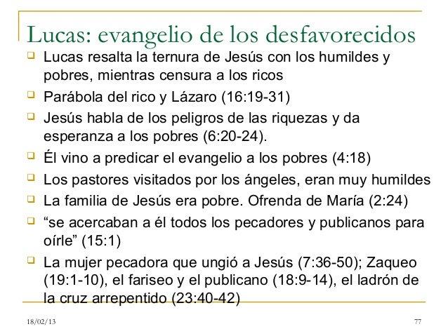 Lucas: evangelio de los desfavorecidos   Lucas resalta la ternura de Jesús con los humildes y    pobres, mientras censura...