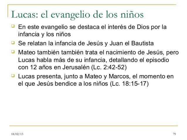 Lucas: el evangelio de los niños   En este evangelio se destaca el interés de Dios por la    infancia y los niños   Se r...