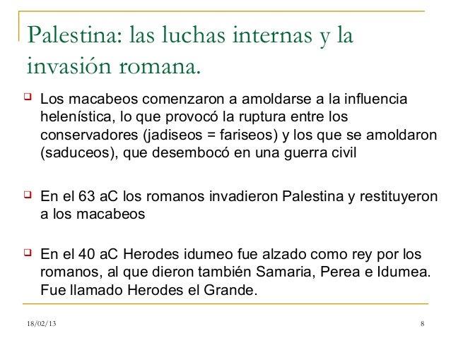 Palestina: las luchas internas y lainvasión romana.   Los macabeos comenzaron a amoldarse a la influencia    helenística,...