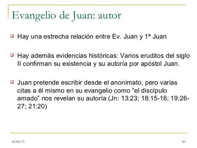 Evangelio de Juan: autor   Hay una estrecha relación entre Ev. Juan y 1ª Juan   Hay además evidencias históricas: Varios...