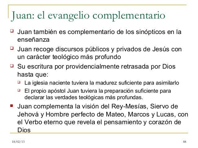 Juan: el evangelio complementario   Juan también es complementario de los sinópticos en la    enseñanza   Juan recoge di...