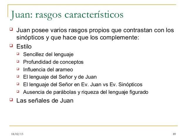 Juan: rasgos característicos   Juan posee varios rasgos propios que contrastan con los    sinópticos y que hace que los c...