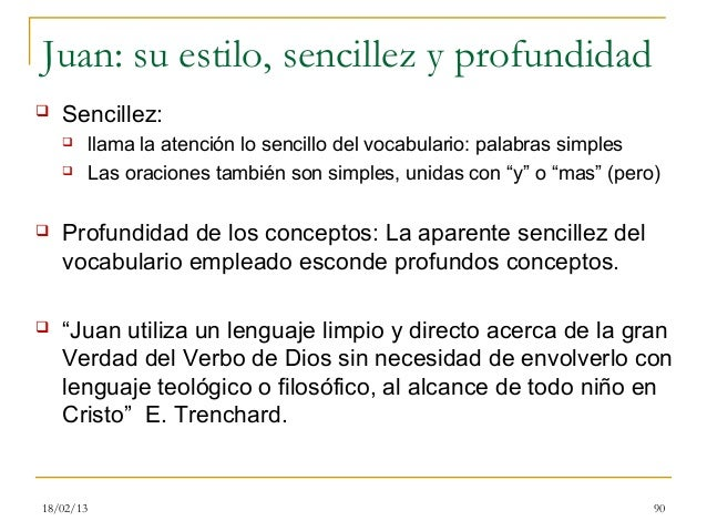Juan: su estilo, sencillez y profundidad   Sencillez:          llama la atención lo sencillo del vocabulario: palabras s...