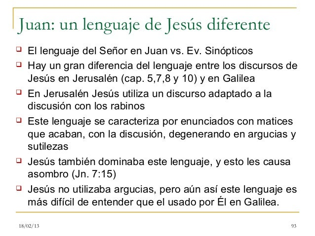 Juan: un lenguaje de Jesús diferente   El lenguaje del Señor en Juan vs. Ev. Sinópticos   Hay un gran diferencia del len...