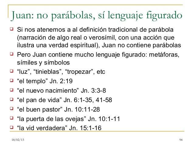 Juan: no parábolas, sí lenguaje figurado   Si nos atenemos a al definición tradicional de parábola    (narración de algo ...