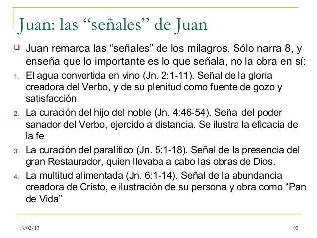 """Juan: las """"señales"""" de Juan      Juan remarca las """"señales"""" de los milagros. Sólo narra 8, y       enseña que lo importan..."""