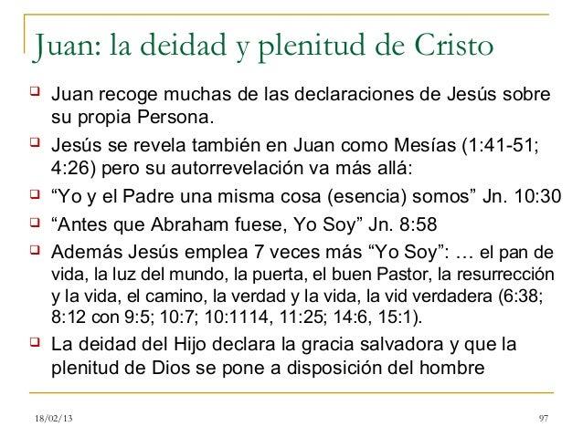 Juan: la deidad y plenitud de Cristo   Juan recoge muchas de las declaraciones de Jesús sobre    su propia Persona.   Je...
