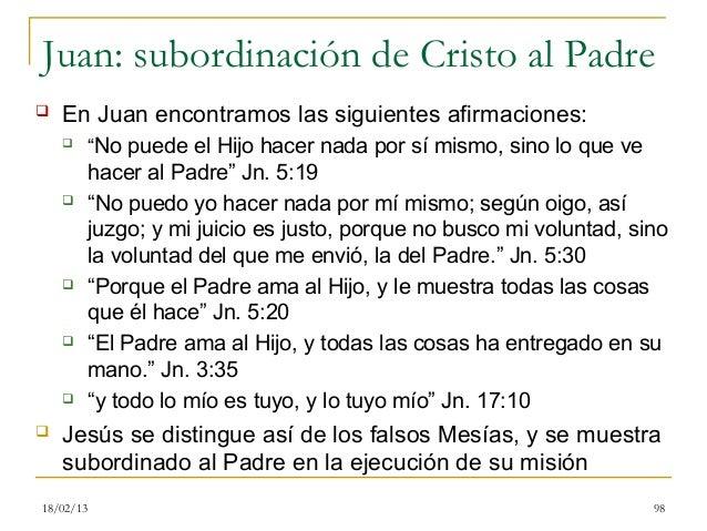 """Juan: subordinación de Cristo al Padre   En Juan encontramos las siguientes afirmaciones:          """"No puede el Hijo hac..."""