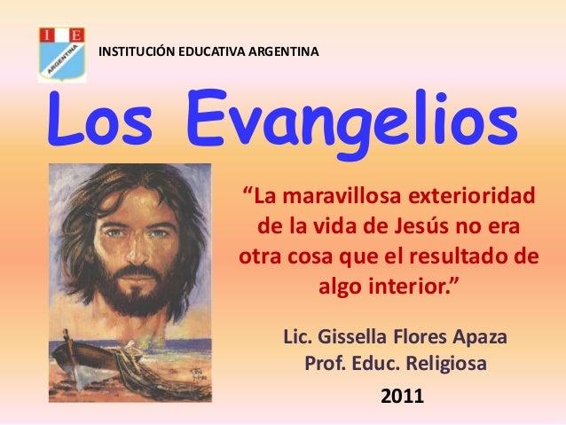 """INSTITUCIÓN EDUCATIVA ARGENTINA  Los Evangelios """"La maravillosa exterioridad de la vida de Jesús no era otra cosa que el r..."""