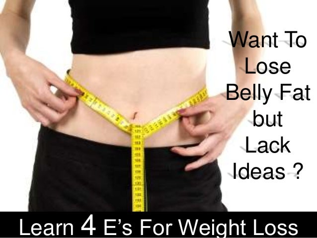 Want ToLoseBelly FatbutLackIdeas ?Learn 4 E's For Weight Loss