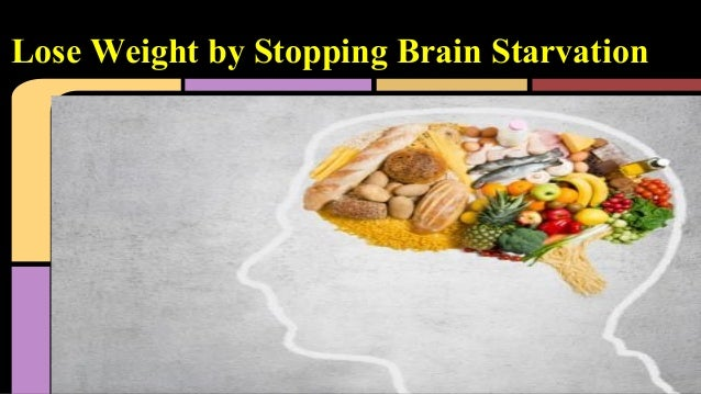 Lose Weight by Stopping Brain Starvation