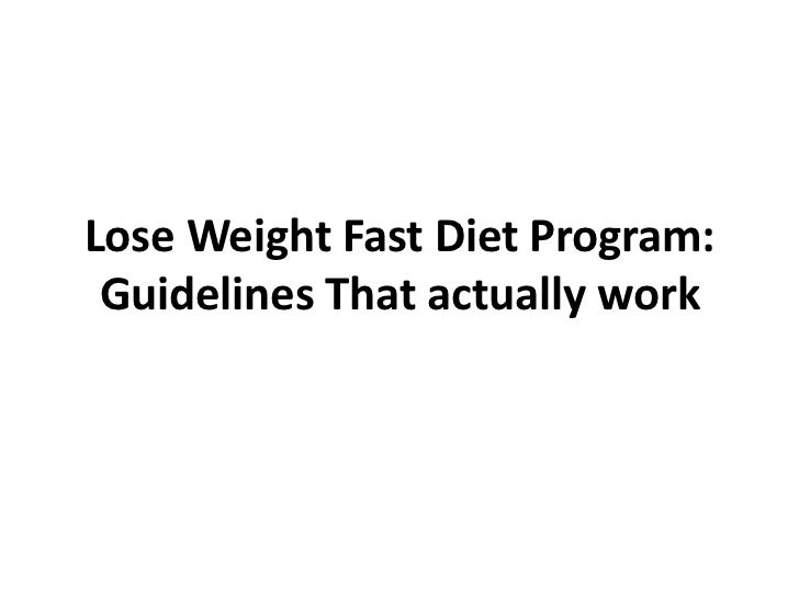 Lose Weight Fast Diet Program: Guidelines That actually work
