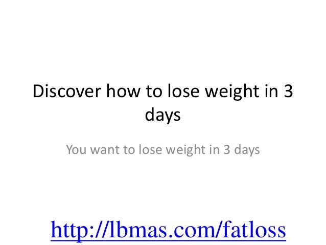 Discover how to lose weight in 3             days    You want to lose weight in 3 days  http://lbmas.com/fatloss