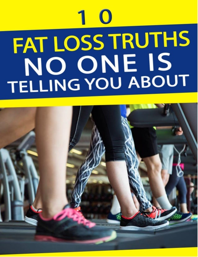 10 Fat Loss Truths No One is Telling You About 1 10 Fat Loss Truths No One Is Telling You About Copyright © 2017 – All Rig...