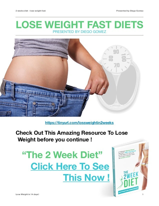 2 weeks diet - lose weight fast Presented by Diego Gomez LOSE WEIGHT FAST DIETS