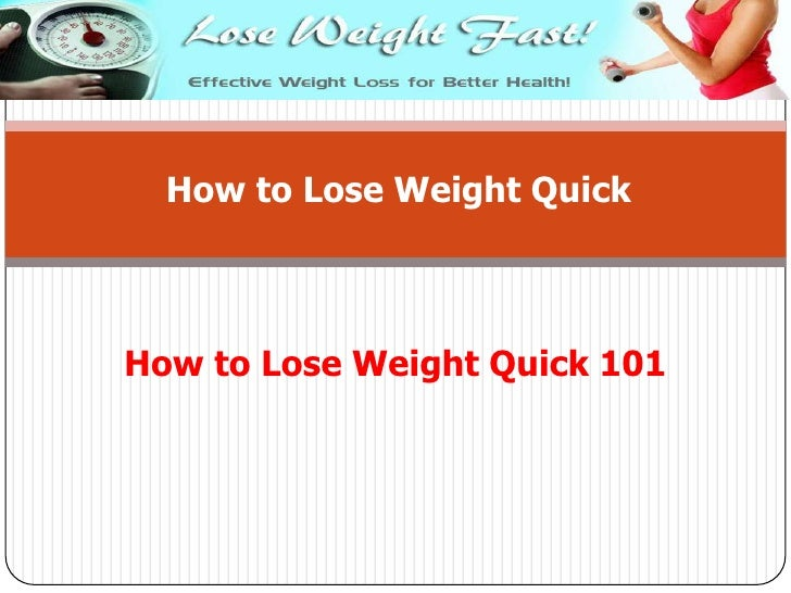 How to Lose Weight Quick<br />How to Lose Weight Quick 101<br />