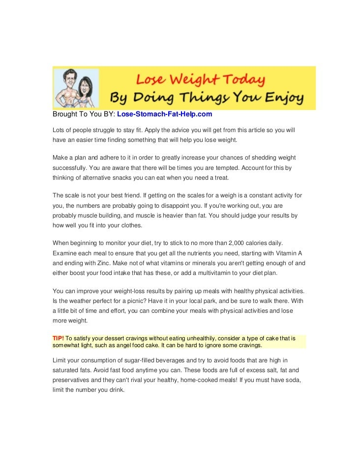 Brought To You BY: Lose-Stomach-Fat-Help.comLots of people struggle to stay fit. Apply the advice you will get from this a...