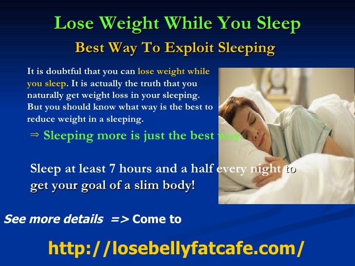 Lose Weight While You Sleep Best Way To Exploit Sleeping   <ul><li>It is doubtful that you can  lose weight while </li></u...