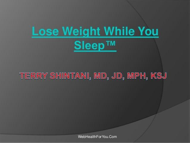 Lose Weight While You Sleep™ WebHealthForYou.Com