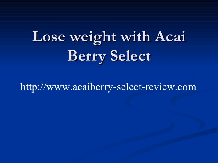 Lose weight with Acai Berry Select http://www.acaiberry-select-review.com