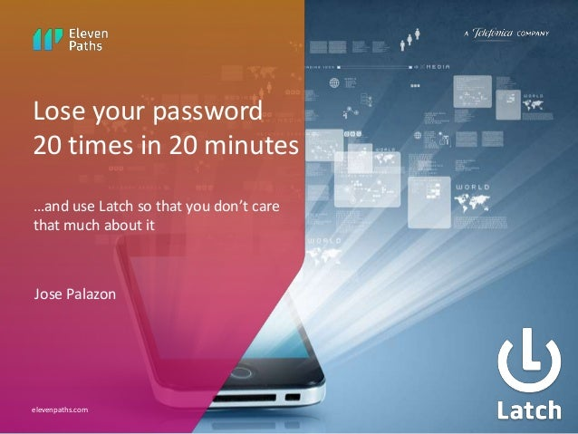 Lose your password  20 times in 20 minutes  …and use Latch so that you don't care  that much about it  Jose Palazon  eleve...