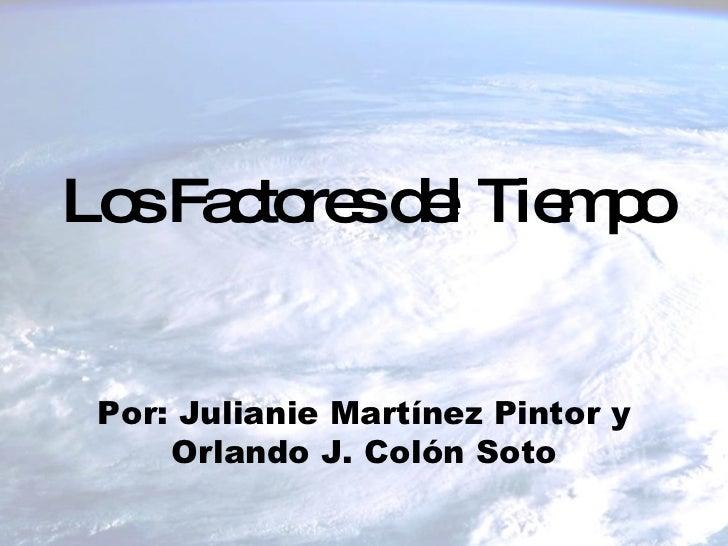 Los Factores del Tiempo Por: Julianie Martínez Pintor y Orlando J. Colón Soto