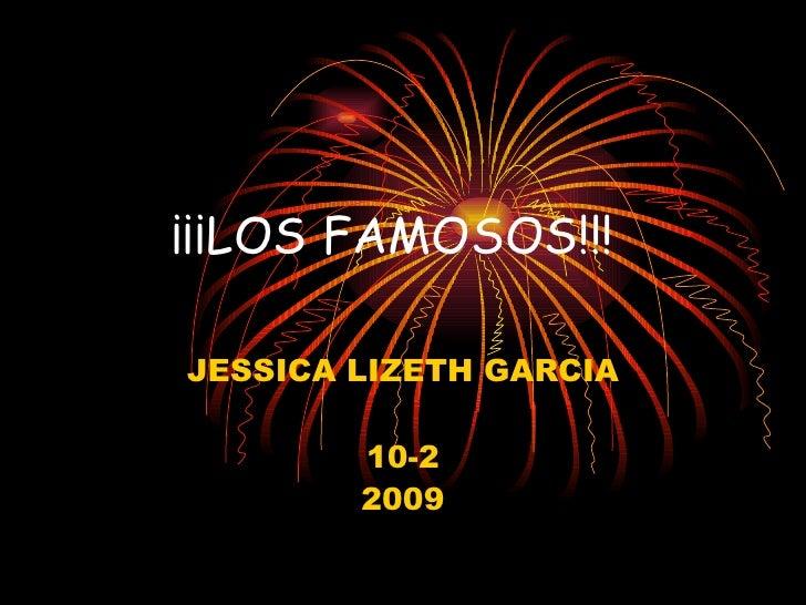 ¡¡¡LOS FAMOSOS!!! JESSICA LIZETH GARCIA 10-2 2009