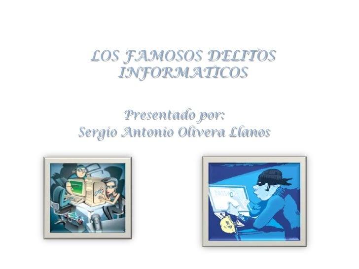 LOS FAMOSOS DELITOS INFORMATICOS<br />Presentado por: <br />Sergio Antonio Olivera Llanos<br />