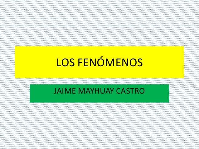 LOS FENÓMENOS JAIME MAYHUAY CASTRO