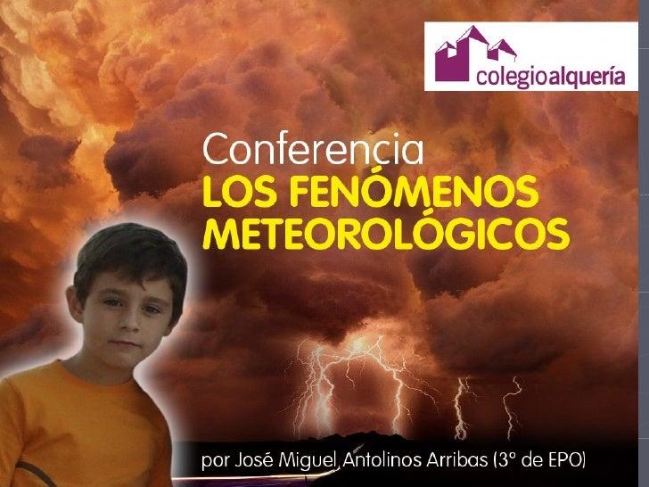    Son alteraciones del clima, que suceden en la    atmósfera.   Los fenómenos meteorológicos se llaman    también meteo...