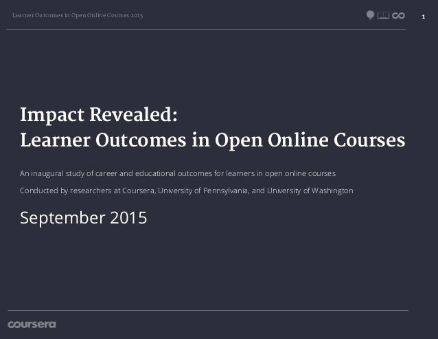 Learner Outcomes in Open Online Courses 2015 1 Impact Revealed: Learner Outcomes in Open Online Courses September 2015 An ...