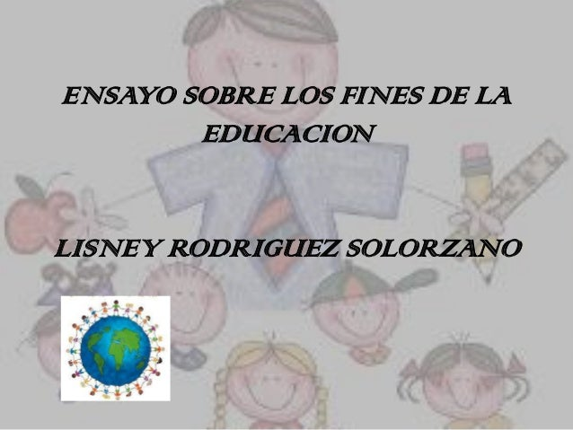ENSAYO SOBRE LOS FINES DE LAEDUCACIONLISNEY RODRIGUEZ SOLORZANO