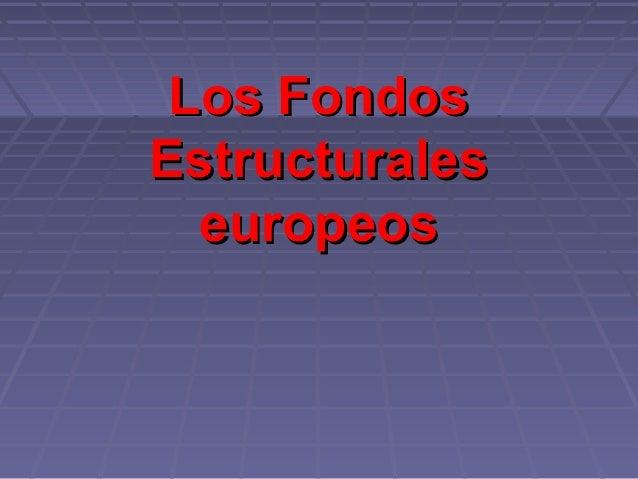 Los FondosEstructurales  europeos
