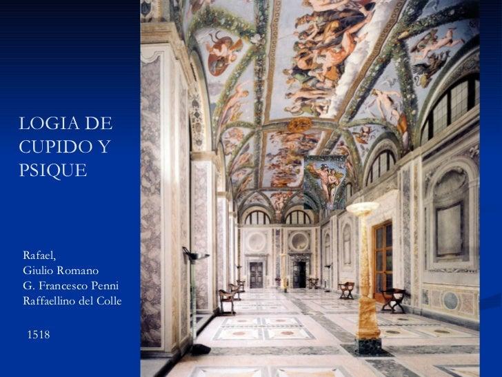 LOGIA DE  CUPIDO Y PSIQUE Rafael,  Giulio Romano G. Francesco Penni Raffaellino del Colle 1518