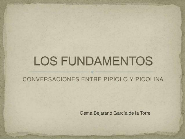 CONVERSACIONES ENTRE PIPIOLO Y PICOLINA Gema Bejarano García de la Torre