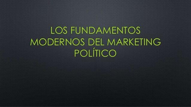 LOS FUNDAMENTOS MODERNOS DEL MARKETING POLÍTICO